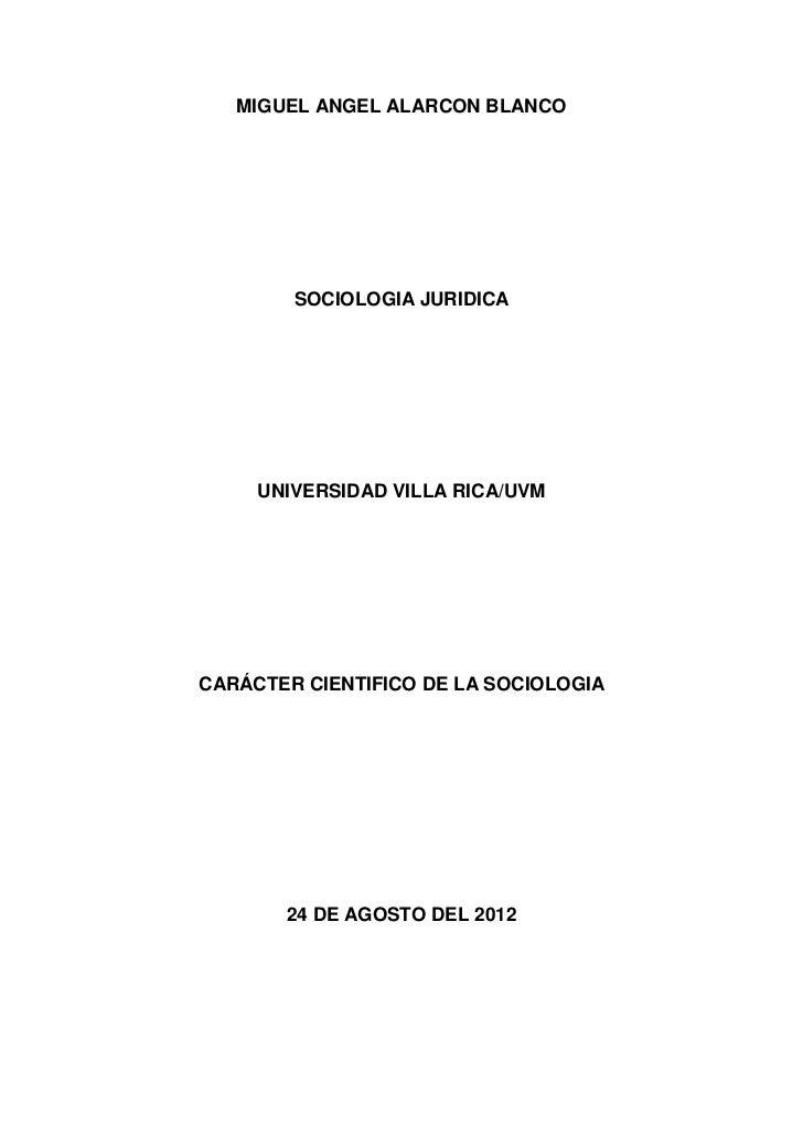 MIGUEL ANGEL ALARCON BLANCO        SOCIOLOGIA JURIDICA     UNIVERSIDAD VILLA RICA/UVMCARÁCTER CIENTIFICO DE LA SOCIOLOGIA ...