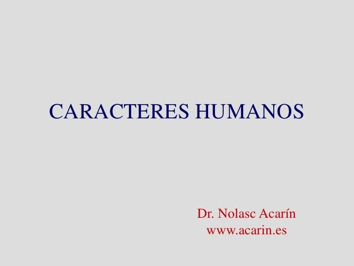 CARACTERES HUMANOS              Dr. Nolasc Acarín            www.acarin.es
