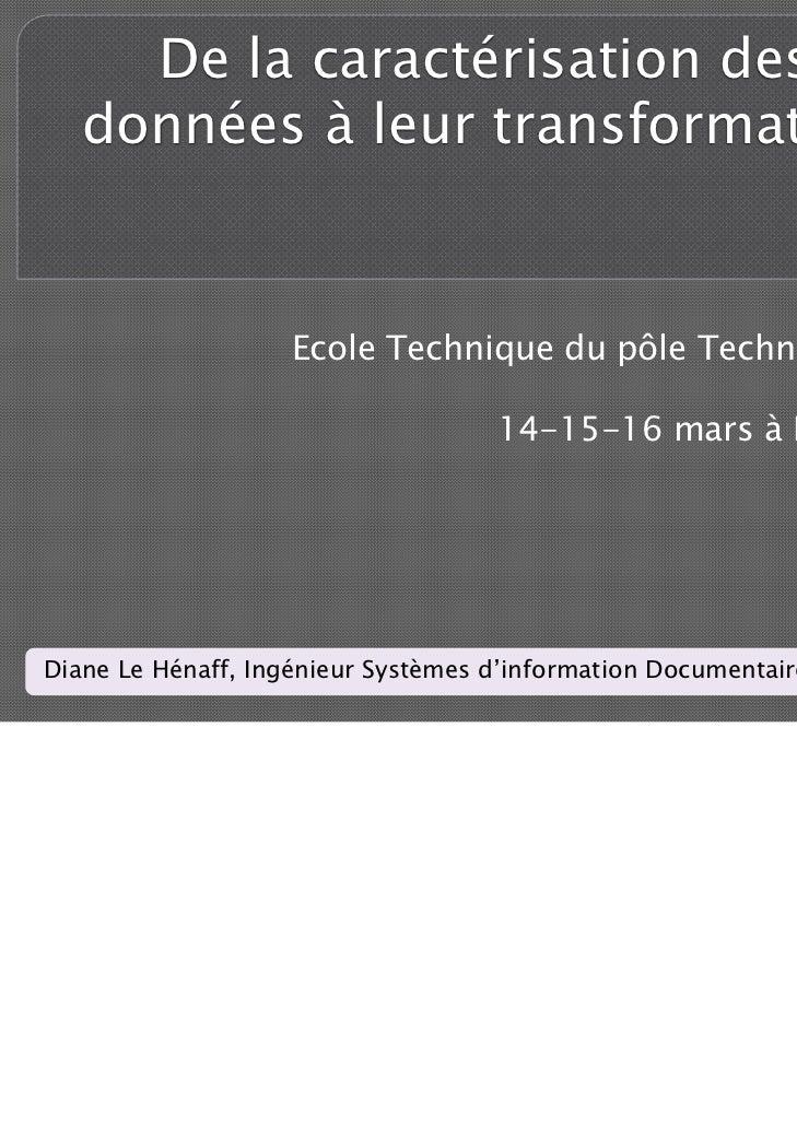 De la caractérisation des   données à leur transformation                    Ecole Technique du pôle Technologies         ...