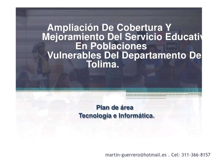 Ampliación De Cobertura Y <br />Mejoramiento Del ServicioEducativoEn Poblaciones<br />Vulnerables Del Departamento Del T...