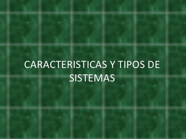CARACTERISTICAS Y TIPOS DE SISTEMAS