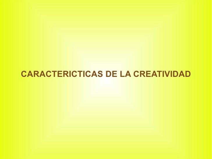 CARACTERICTICAS DE LA CREATIVIDAD