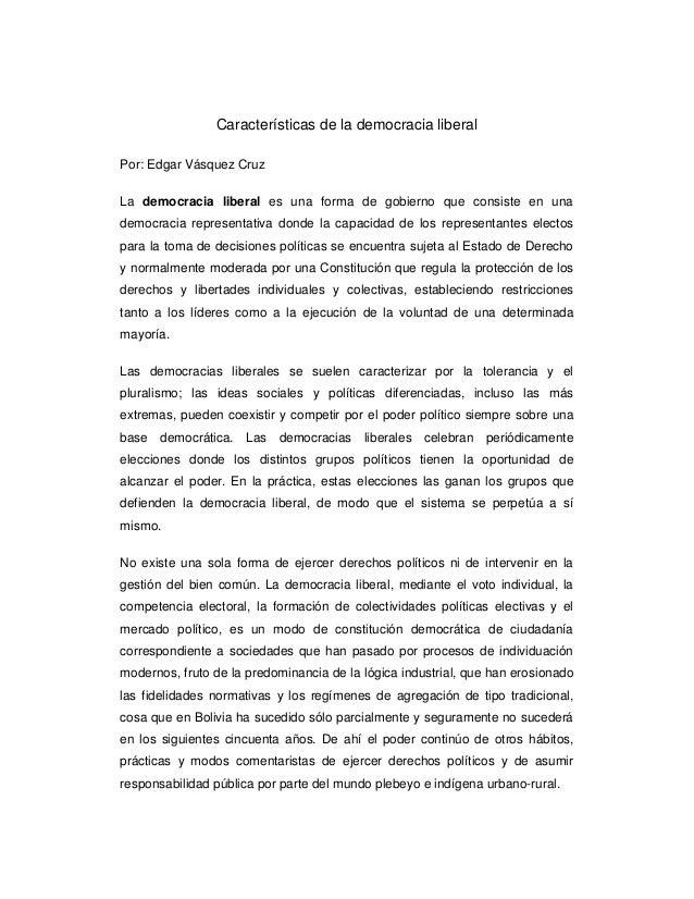 Características de la democracia liberal Por: Edgar Vásquez Cruz La democracia liberal es una forma de gobierno que consis...