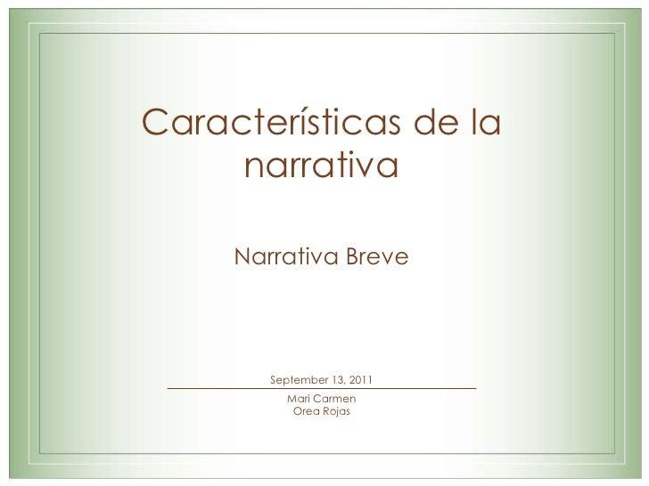 Características de la narrativa<br />NarrativaBreveSeptember 1, 2011<br />Mari Carmen Orea Rojas<br />