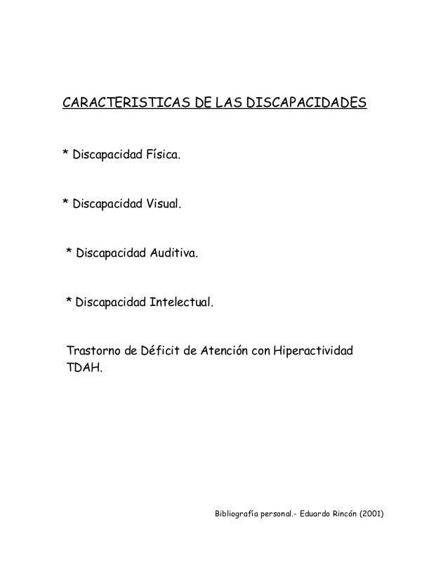 CARACTERISTICAS DE LAS DISCAPACIDADES * Discapacidad Física. * Discapacidad Visual. * Discapacidad Auditiva. * Discapacida...