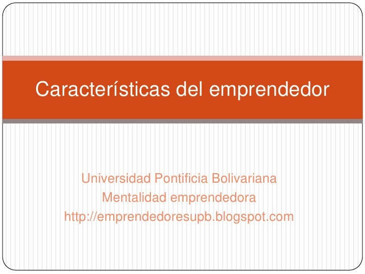 Características del emprendedor          Universidad Pontificia Bolivariana            Mentalidad emprendedora    http://e...