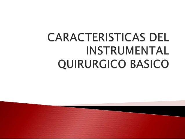    Es el objeto de acero inoxidable diseñado    técnica y científicamente para el desarrollo    del acto quirúrgico y de ...