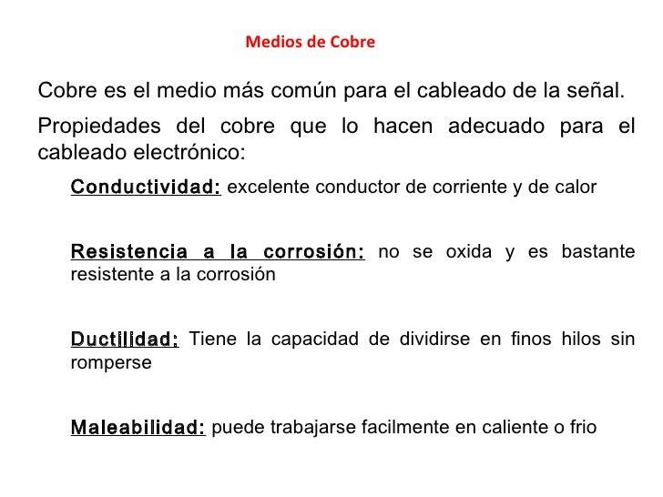 Medios de Cobre <ul><li>Cobre es el medio más común para el cableado de la señal. </li></ul><ul><li>Propiedades del cobre ...