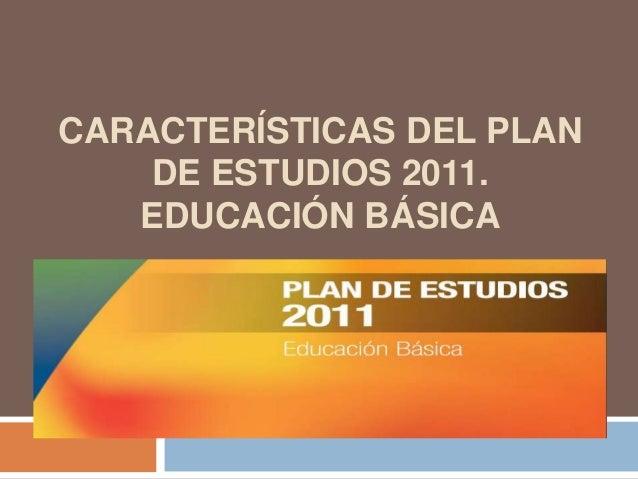 Caracteristicas de plan de estudios 2011 educacion basica