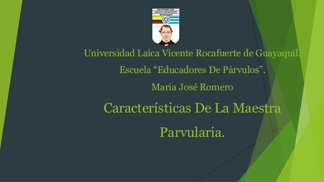 """Universidad Laica Vicente Rocafuerte de Guayaquil.  Escuela """"Educadores De Párvulos"""".  María José Romero  Características ..."""