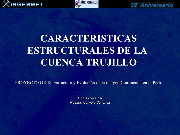 CARACTERISTICAS      ESTRUCTURALES DE LA        CUENCA TRUJILLOPROYECTO GR-8: Estructura y Evolución de la margen Continen...