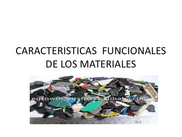 Caracteristicas  funcionales de los materiales 1 b