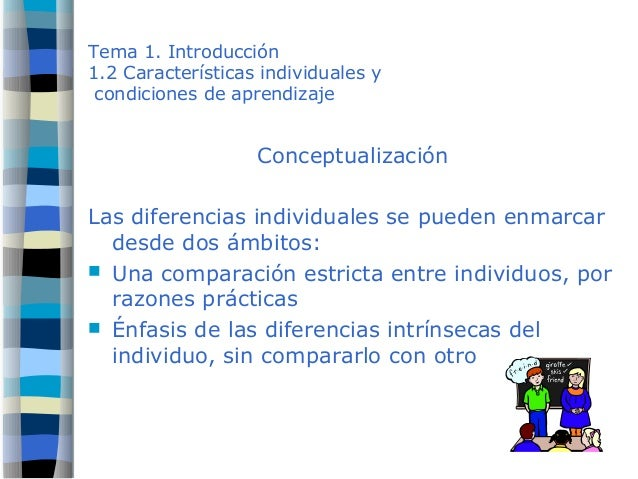 Tema 1. Introducción 1.2 Características individuales y condiciones de aprendizaje Conceptualización Las diferencias indiv...
