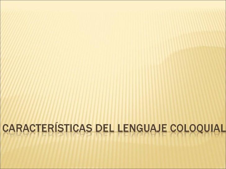 Caracteristicas lenguaje coloquial