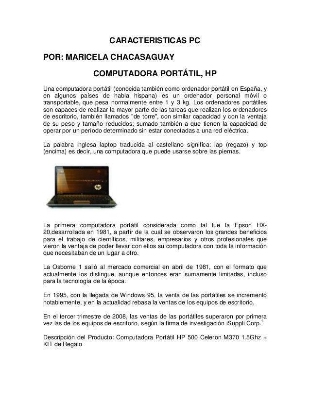 CARACTERISTICAS PC POR: MARICELA CHACASAGUAY COMPUTADORA PORTÁTIL, HP Una computadora portátil (conocida también como orde...