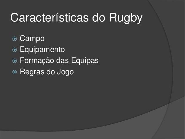 Características do Rugby Campo Equipamento Formação das Equipas Regras do Jogo