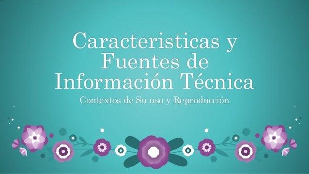 Caracteristicas y Fuentes de Información Técnica Contextos de Su uso y Reproducción