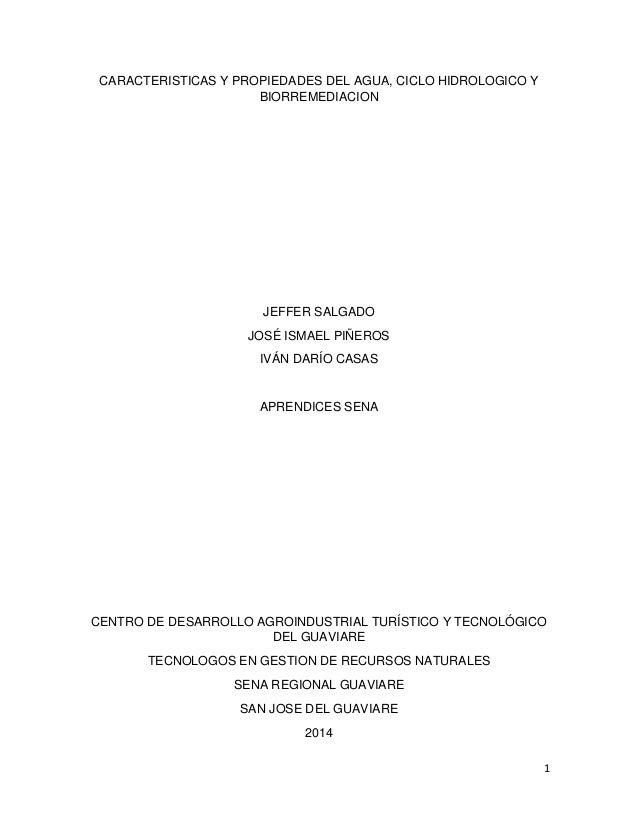 1 CARACTERISTICAS Y PROPIEDADES DEL AGUA, CICLO HIDROLOGICO Y BIORREMEDIACION JEFFER SALGADO JOSÉ ISMAEL PIÑEROS IVÁN DARÍ...