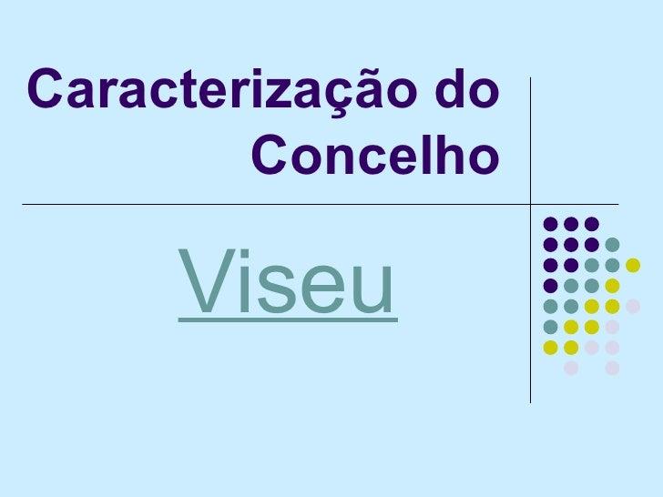 Caracterização do Concelho Viseu