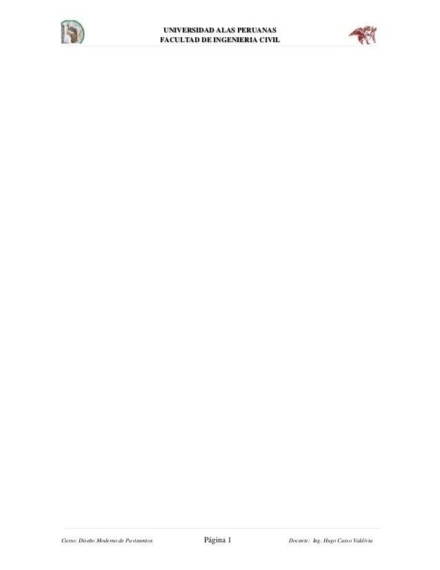 UNIVERSIDAD ALAS PERUANAS FACULTAD DE INGENIERIA CIVIL Curso: Diseño Moderno de Pavimentos Página 1 Docente: Ing. Hugo Cas...