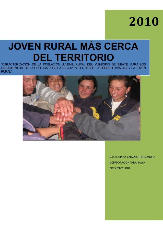 """2010 JOVEN RURAL MÁS CERCA DEL TERRITORIO """"CARACTERIZACIÓN DE LA POBLACION JUVENIL RURAL DEL MUNICIPIO DE SIBATE, PARA LOS..."""