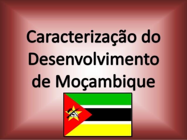 Introdução Este trabalho consiste na caracterização do desenvolvimento de Moçambique e vou utilizar vários indicadores par...