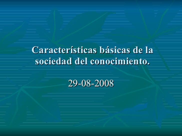 Características básicas de la sociedad del conocimiento. 29-08-2008