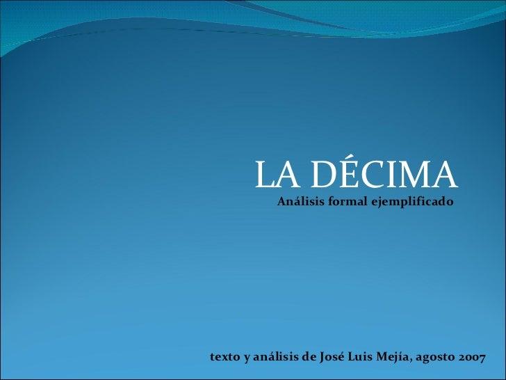 LA DÉCIMA Análisis formal ejemplificado texto y análisis de José Luis Mejía, agosto 2007
