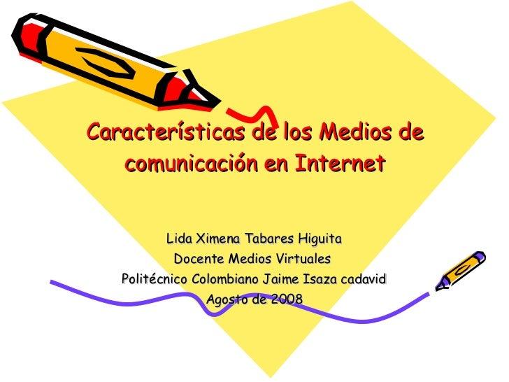 Características de los Medios de comunicación en Internet Lida Ximena Tabares Higuita Docente Medios Virtuales  Politécnic...
