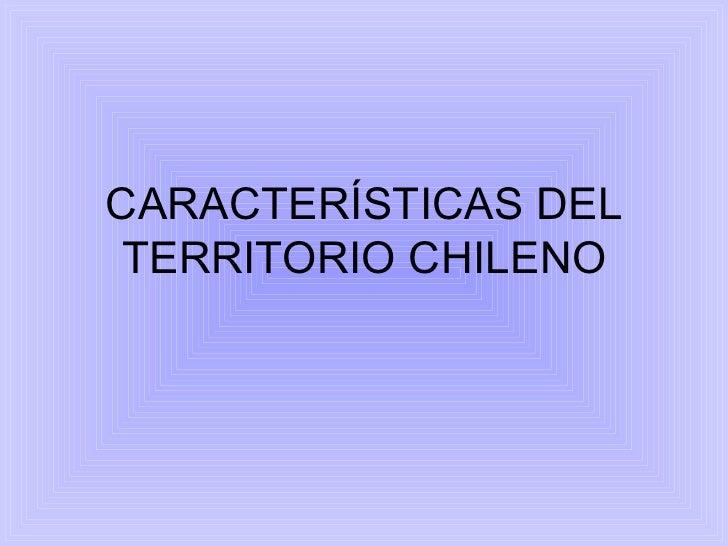 CARACTERÍSTICAS DEL TERRITORIO CHILENO