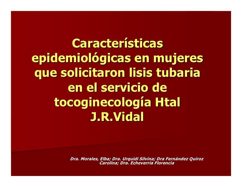 Características epidemiológicas en mujeres que solicitaron lisis tubaria       en el servicio de     tocoginecología Htal ...