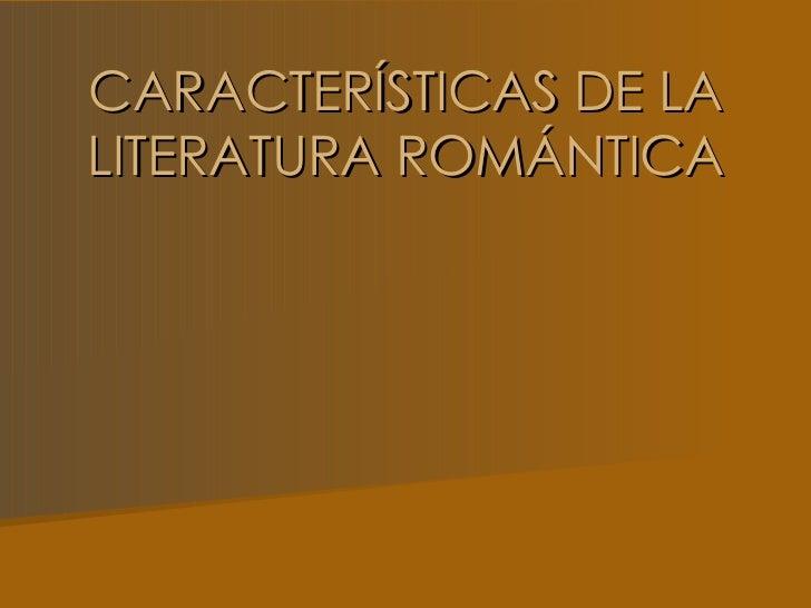 CARACTERÍSTICAS DE LALITERATURA ROMÁNTICA