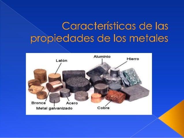  Se les llaman metales a los elementosquímicos caracterizados por ser buenosconductores del calor y la electricidad.Posee...