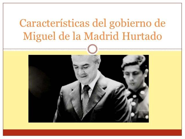 Características del gobierno de  Miguel de la Madrid Hurtado