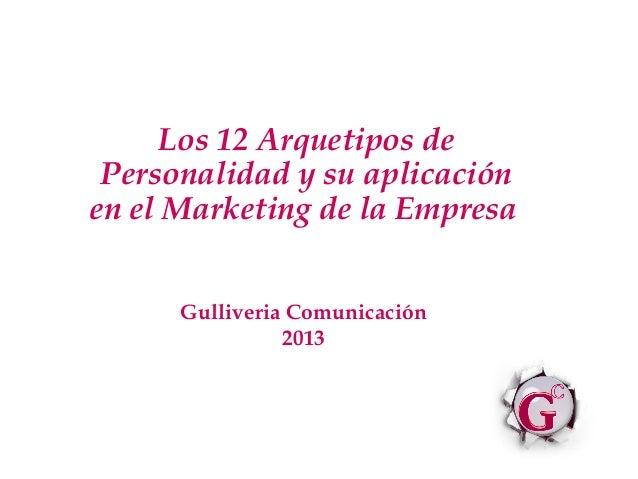Los 12 Arquetipos de Personalidad y su aplicaciónen el Marketing de la Empresa      Gulliveria Comunicación               ...
