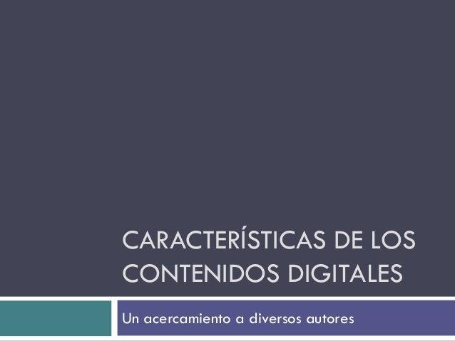 CARACTERÍSTICAS DE LOSCONTENIDOS DIGITALESUn acercamiento a diversos autores