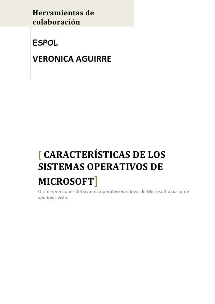 Herramientas de colaboración  ESPOL  VERONICA AGUIRRE      [ CARACTERÍSTICAS DE LOS  SISTEMAS OPERATIVOS DE  MICROSOFT]  Ú...