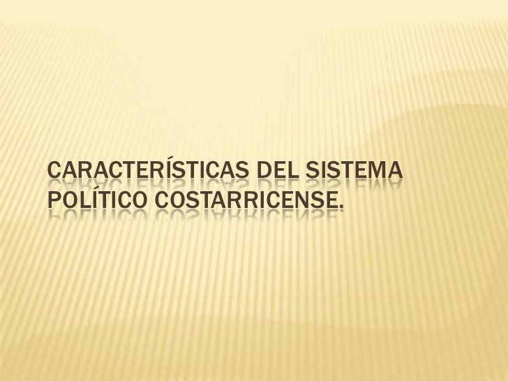 CARACTERÍSTICAS DEL SISTEMAPOLÍTICO COSTARRICENSE.