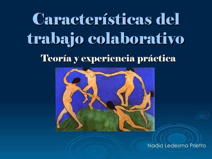 Características deltrabajo colaborativo Teoría y experiencia práctica                       Nadia Ledesma Prietto