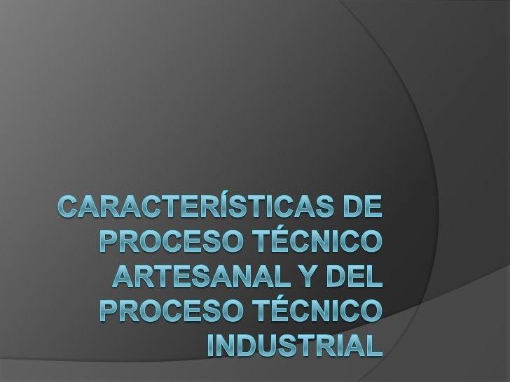 Características de proceso técnico artesanal y del proceso