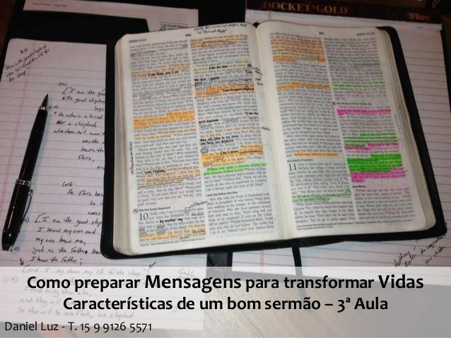 Como preparar Mensagens para transformar Vidas Características de um bom sermão – 3ª Aula Daniel Luz - T. 15 9 9126 5571