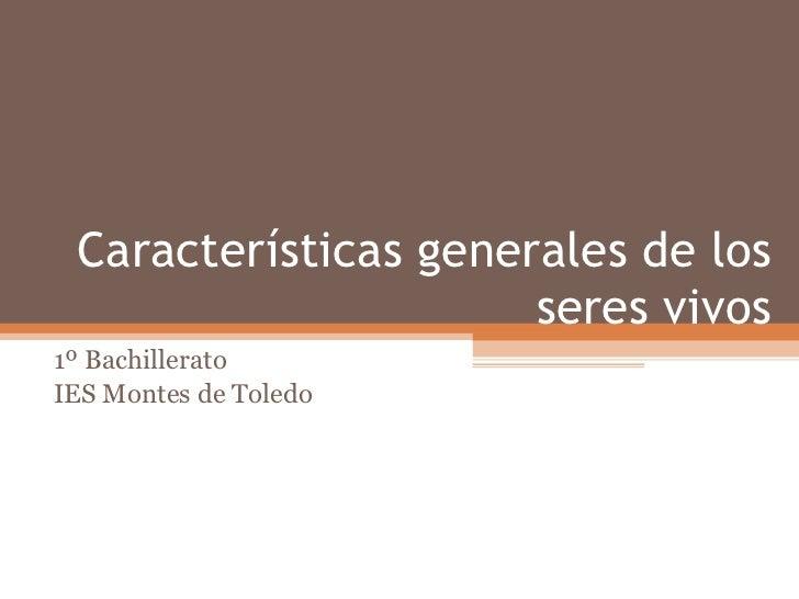 Características generales de los seres vivos 1º Bachillerato IES Montes de Toledo