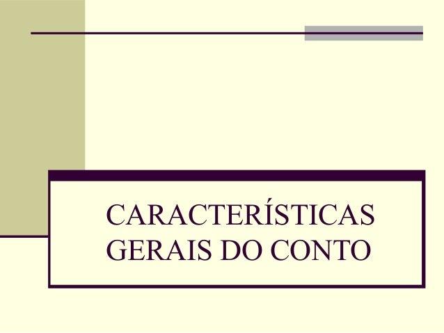 CARACTERÍSTICASGERAIS DO CONTO