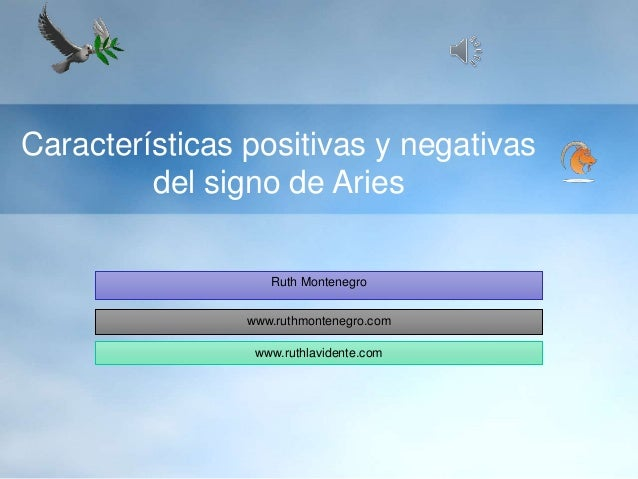 Características positivas y negativas del signo de Aries Ruth Montenegro www.ruthmontenegro.com www.ruthlavidente.com