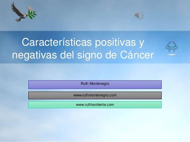Características positivas y negativas del signo de Cáncer Ruth Montenegro www.ruthmontenegro.com www.ruthlavidente.com
