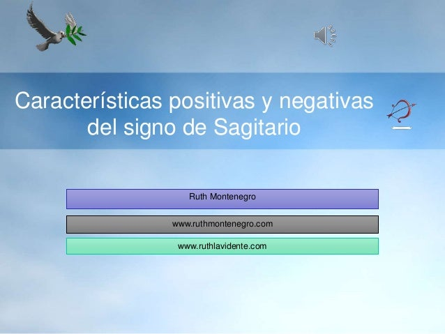 Características positivas y negativas del signo de Sagitario Ruth Montenegro www.ruthmontenegro.com www.ruthlavidente.com
