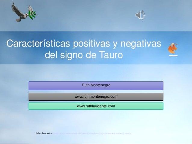 Características positivas y negativas del signo de Tauro Ruth Montenegro www.ruthmontenegro.com www.ruthlavidente.com Enla...