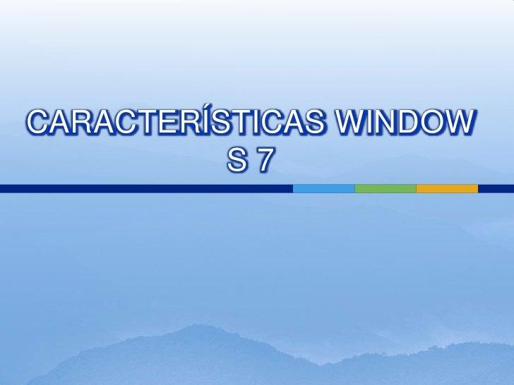CARACTERÍSTICAS WINDOWS 7<br />