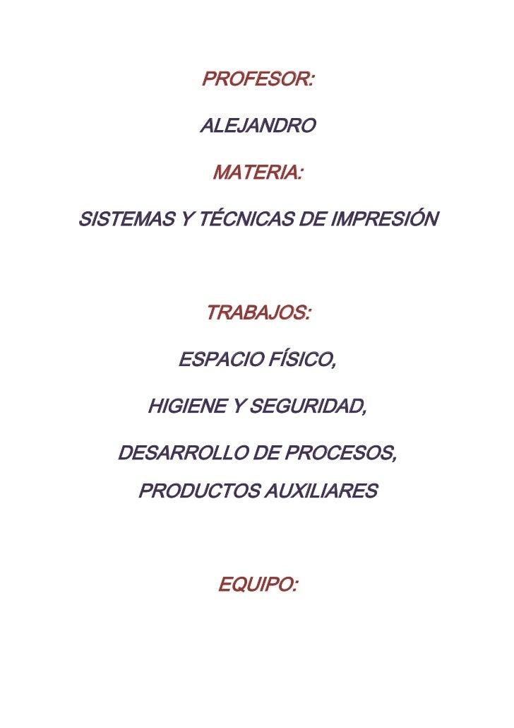 PROFESOR:          ALEJANDRO            MATERIA:SISTEMAS Y TÉCNICAS DE IMPRESIÓN           TRABAJOS:        ESPACIO FÍSICO...