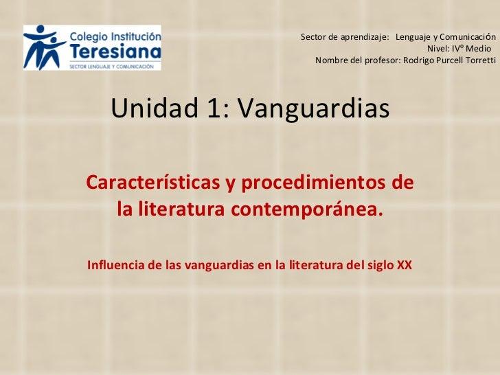 Unidad 1: Vanguardias Características y procedimientos de la literatura contemporánea. Influencia de las vanguardias en la...
